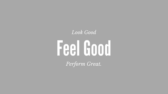 Importance of comfort; Look good, feel good, perform great
